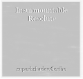 Insurmountable Resolute