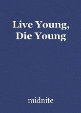 Live Young, Die Young