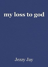my loss to god