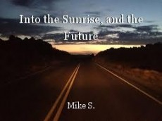 Into the Sunrise, and the Future