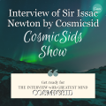Interview of Sir Issac Newton by Cosmicsid