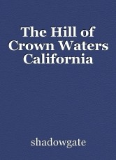 The Hill of Crown Waters California