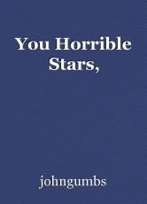 You Horrible Stars,