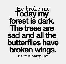 He broke me
