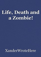Life, Death and a Zombie!