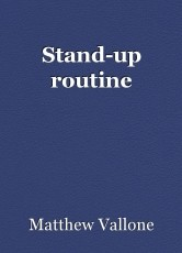 Stand-up routine