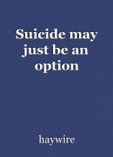 Suicide may just be an option