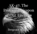 AK-47. The Preferred Weapon of Our Enemies