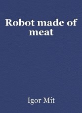 Robot made of meat