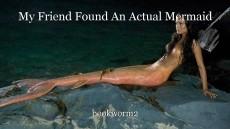 My Friend Found An Actual Mermaid
