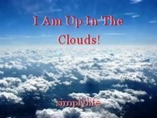 I Am Up In The Clouds!