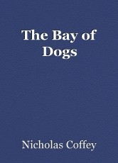 The Bay of Dogs