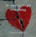 He want to forget everything