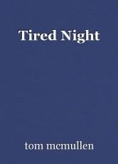 Tired Night