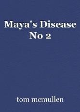 Maya's Disease No 2