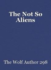 The Not So Aliens