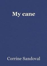 My cane