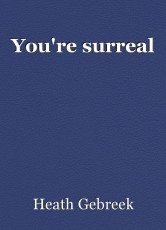 You're surreal
