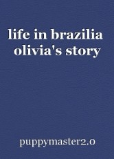 life in brazilia  olivia's story