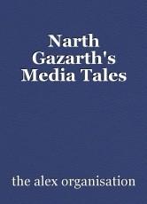 Narth Gazarth's Media Tales
