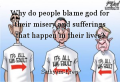 Why do people blame god for their misery and sufferings that happen in their lives?
