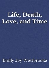 Life, Death, Love, and Time