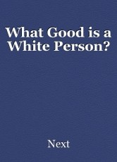 What Good is a White Person?