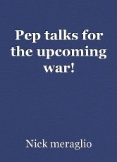 Pep talks for the upcoming war!