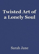 Twisted Art of a Lonely Soul