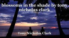 blossoms in the shade by tony nicholas clark