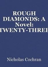 ROUGH DIAMONDS: A Novel: TWENTY-THREE