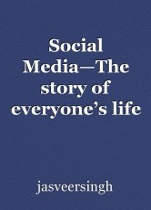Social Media—The story of everyone's life