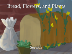 Bread, Flowers, and Plants