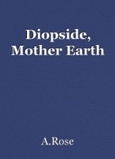 Diopside, Mother Earth