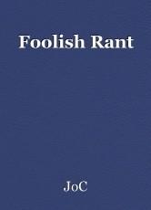 Foolish Rant