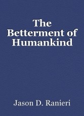The Betterment of Humankind