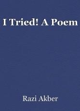 I Tried! A Poem