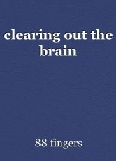 clearing out the brain