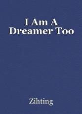 I Am A Dreamer Too