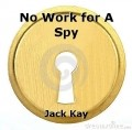 No Work for A Spy