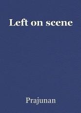 Left on scene