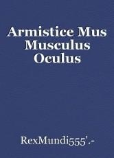 Armistice Mus Musculus Oculus