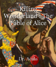 Killing Wonderland : The Fable of Alice