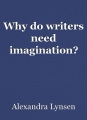 Why do writers need imagination?