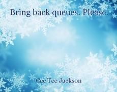 Bring back queues. Please.