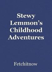 Stewy Lemmon's Childhood Adventures