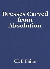 Dresses Carved from Absolution
