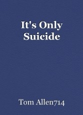 It's Only Suicide