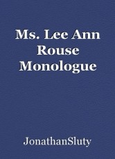 Ms. Lee Ann Rouse Monologue