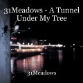 31Meadows - A Tunnel Under My Tree